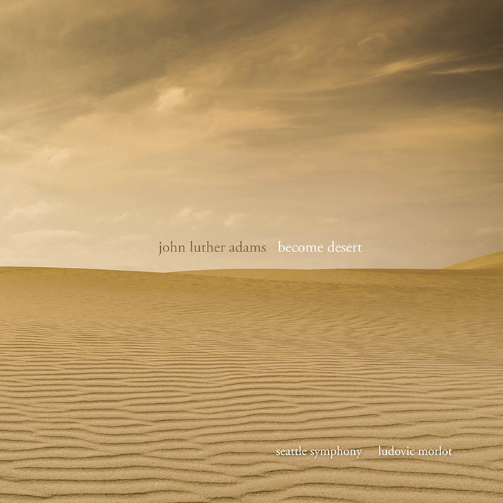 John Luther Adams Become Desert